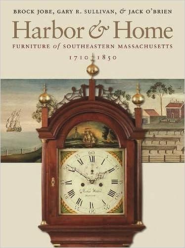 Harbor U0026 Home: Furniture Of Southeastern Massachusetts, 1710 1850: Brock  Jobe, Gary R. Sullivan, Jack Ou0027Brien: 9780912724683: Amazon.com: Books