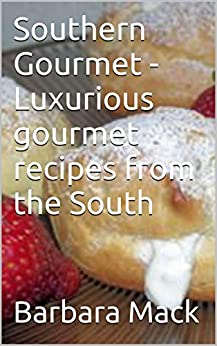 Southern Gourmet - Luxurious gourmet recipes from the South by [Mack, Barbara]