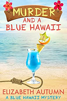 Murder and a Blue Hawaii (A Blue Hawaii Mystery Book 1) by [Autumn, Elizabeth]