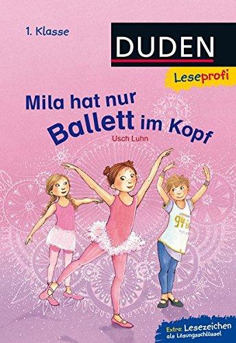 Leseprofi – Mila hat nur Ballett im Kopf, 1. Klasse (DUDEN Leseprofi 1. Klasse)