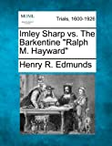 Imley Sharp vs. the Barkentine Ralph M. Hayward, Henry R. Edmunds, 1275074936