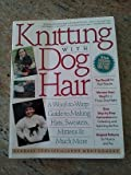 Knitting With Dog Hair: A Woof-To-Warp Guide to Making Hats, Sweaters, Mittens and Much More by Crolius, Kendall, Montgomery, Anne Black (1994) Paperback