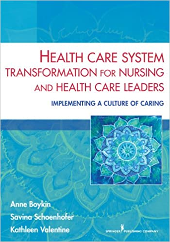 health care system transformation for nursing and health care leaders implementing a culture of caring