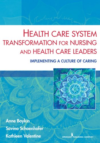 Download Health Care System Transformation for Nursing and Health Care Leaders: Implementing a Culture of Caring Pdf