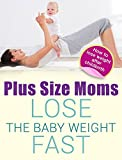 Plus-size moms: Lose baby weight fast