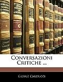 Conversazioni Critiche, Giosuè Carducci, 1142389723