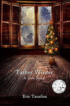 Father Winter: A Yule Story by [Tanafon, Eric]