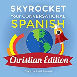 Skyrocket Your Conversational Spanish, Christian Edition