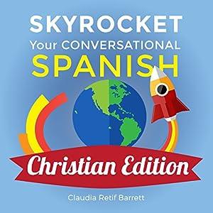 Skyrocket Your Conversational Spanish, Christian Edition Audiobook