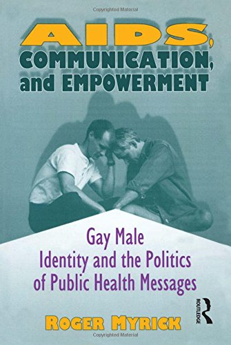 AIDS, Communication, and Empowerment: Gay Male Identity and the Politics of Public Health Messages by Brand: Routledge