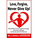 Love, Forgive, Never Give Up!: 3 Powerful Ways To Turn Tragedy Into Triumph, Adversity Into Advantage, And Take Your Life To The Next Level (Next Level Life Book 1)