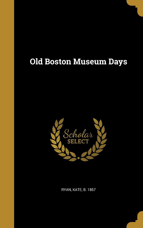 Old Boston Museum Days pdf