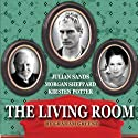 The Living Room Performance by Graham Greene Narrated by Julian Sands, Kirsten Potter, Morgan Sheppard, Judy Geeson