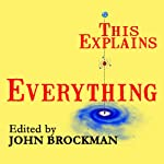 This Explains Everything: Deep, Beautiful, and Elegant Theories of How the World Works | John Brockman