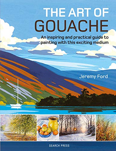 The Art of Gouache: An Inspiring and Practical Guide to Painting with This Exciting Medium por Jeremy Ford