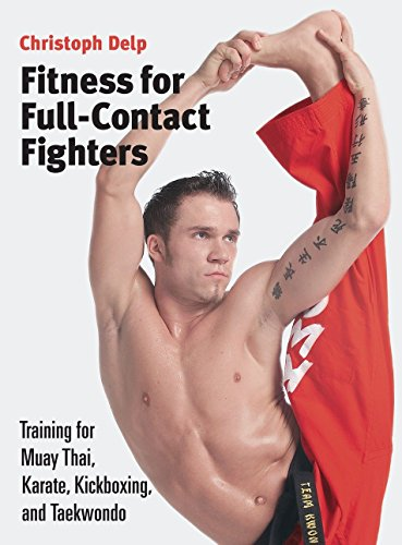 Fitness for Full-Contact Fighters: Training for Muay Thai, Karate, Kickboxing, and Taekwondo (Muay Thai Basics Introductory Thai Boxing Techniques)
