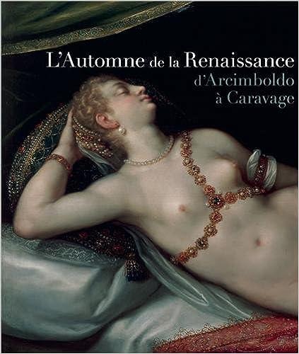 Lire en ligne L'Automne de la Renaissance : D'Arcimboldo à Caravage pdf ebook