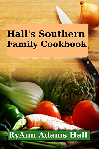 Hall's Southern Family Cookbook: Recipes by [Hall, RyAnn]