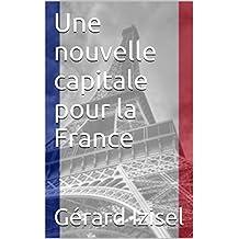 Une nouvelle capitale pour la France (French Edition)