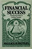 Financial Success Through the Power of Creative Thought, Wallace D. Wattles, 0892810289