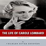 American Legends: The Life of Carole Lombard    Charles River Editors