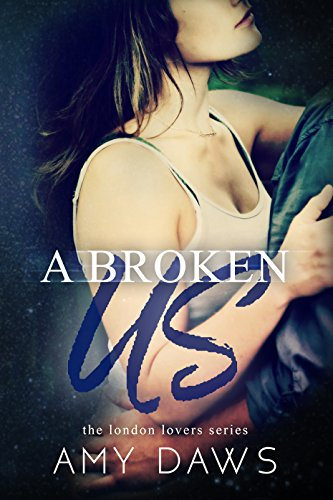 A Broken Us (London Lovers Series Book 2)