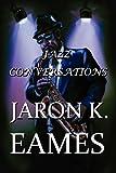 Jazz Conversations, JaRon K. Eames, 1606108417