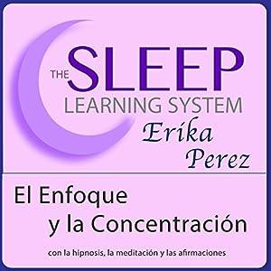 El Enfoque y la Concentración con Hipnosis, Subliminales Afirmaciones y Meditación Relajante (El Sistema de Aprendizaje del Sueño) Rede