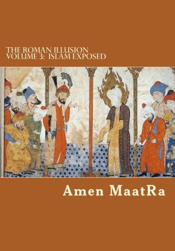 The Roman Illusion Volume III: Explores the Hidden origins of Islam (Volume 3)
