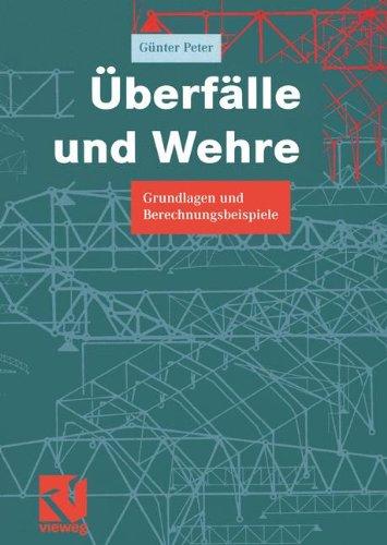 Überfälle und Wehre: Grundlagen und Berechnungsbeispiele (German Edition)
