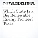 Which State Is a Big Renewable Energy Pioneer? Texas | Bill Spindle,Rebecca Smith