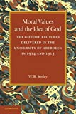 Moral Values and the Idea of God : The Gifford Lectures Delivered in the University of Aberdeen in 1914 And 1915, Sorley, W. R., 1107644151