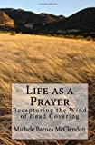 Life as a Prayer, Michele Barnes McClendon, 144951040X