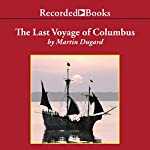 The Last Voyage of Colombus: Being the Epic Tale of the Great Captain's Fourth Expedition | Martin Dugard