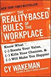 The Reality-Based Rules of the Workplace: Know What Boosts Your Value, Kills Your Chances, and Will Make You Happier by Cy Wakeman (2013-04-30)
