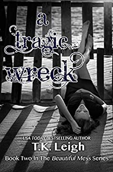 A Tragic Wreck (Beautiful Mess Book 2) by [Leigh, T.K.]
