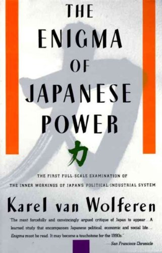 The Enigma of Japanese Power: The First Full-Scale Examination of the Inner workings of Japan's Political/Industrial System