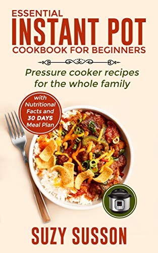 Essential Instant Pot Cookbook for Beginners: Pressure Cooker Recipes for the Whole Family by Suzy Susson