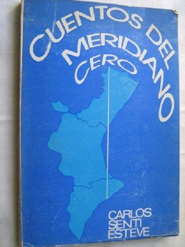 CUENTOS DEL MERIDIANO CERO: Amazon.es: Carlos Senti Esteve: Libros