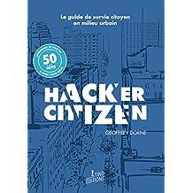 Hacker Citizen: Guide de survie citoyen en milieu urbain (Le)