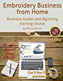 Embroidery Business from Home: Business Model and Digitizing Training Course (Embroidery Business from Home by Martin Barnes) (Volume 2)