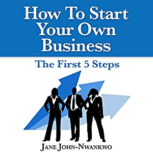 How to Start Your Own Business: The First 5 Steps Audiobook