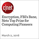 Encryption, FBI's Bane, Nets Top Prize for Computing Pioneers | Stephen Shankland