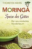 Moringa - Speise der Götter: Der neu entdeckte Wunderbaum