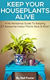 indoor water garden house plans Keep Your Houseplants Alive: A No Nonsense Guide To Keeping 27 Awesome Indoor Plants Alive & Kickin'