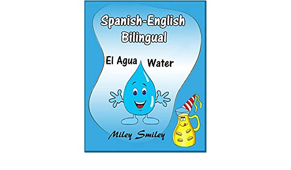 Spanish-English: El Agua-Water (Spanish-English Short Stories For Beginners) (Spanish Edition) - Kindle edition by Miley Smiley.