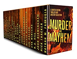 Murder and Mayhem: A Limited Edition Thriller and Mystery Collection by [Farrugia, Nathan M, Nick Thacker, John Birmingham, N.D. Hill, Eva Winters, Lee Hayton, Olivia Wildenstein, Nathan Goodman, John Ling, Fiona Quinn, M.R. Graham, H.B. Moore, Pamela Crane, Ashley C. Harris, Terry Keys, Steve P. Vincent, Tina Glasneck, Pauline Creeden, Dave Sinclair, Monica Corwin]