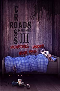 Crossroads in the Dark 3: Monsters Under Your Bed by [Wright, Jay, Van Tonder, Loraine, Crawford, James, Adams, C.C., Wimer, Kevin, Smith, Veronica, Kerns, S.L., Master, James, Alexandra, Samantha, Watson, W.T.]