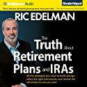 The Truth about Retirement Plans and IRAs: All the Strategies You Need to Build Savings, Select the Right Investments, and Receive the Retirement Income You Want Audiobook by Ric Edelman Narrated by Keith Spengel