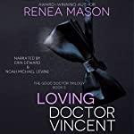 Loving Doctor Vincent: The Good Doctor Trilogy, Book 3 | Renea Mason